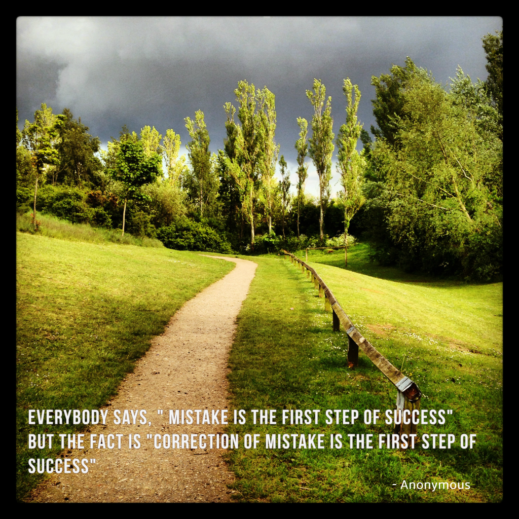 """Everybody says, """" Mistake is the first step of success"""" But the real fact is,"""" Correction of mistake is the first step of success"""""""